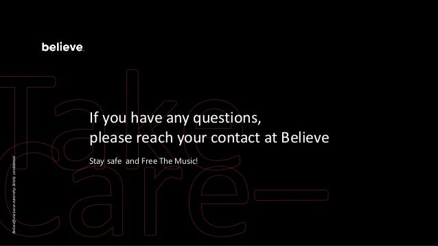 If you have any questions, please reach your contact at Believe Stay safe and Free The Music! Believe@exclusiveownership.S...