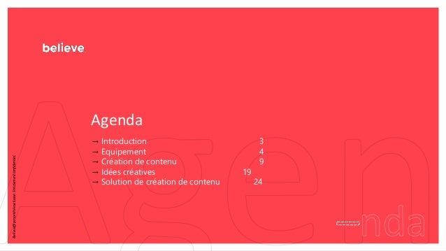 → Introduction 3 → Equipement 4 → Création de contenu 9 → Idées créatives 19 → Solution de création de contenu 24 Agenda B...