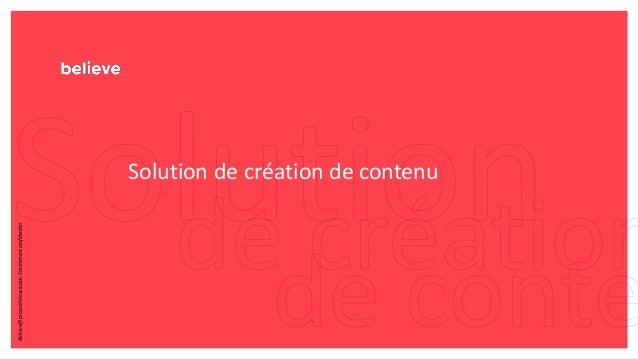 Solution de création de contenu Believe@propriétéexclusive.Strictementconfidentiel