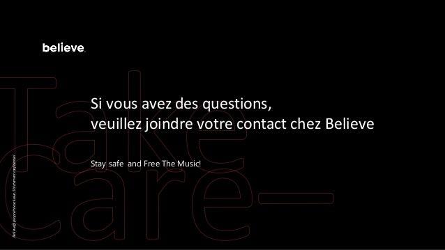 Si vous avez des questions, veuillez joindre votre contact chez Believe Stay safe and Free The Music! Believe@propriétéexc...