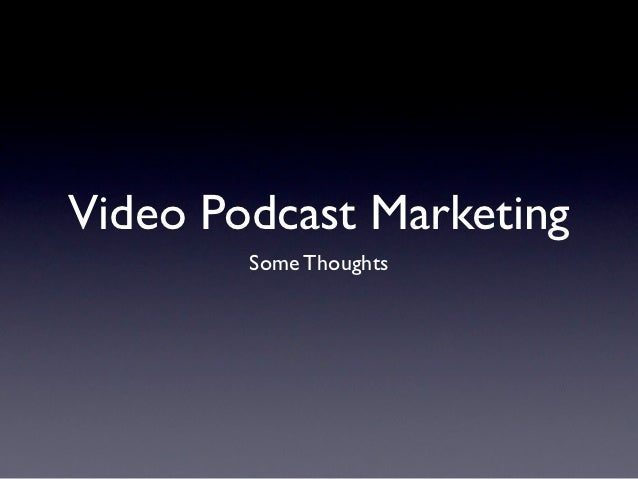 Video Podcast Marketing        Some Thoughts