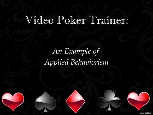 Video Poker Trainer: An Example of Applied Behaviorism