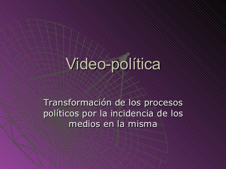 Video-política Transformación de los procesos políticos por la incidencia de los medios en la misma
