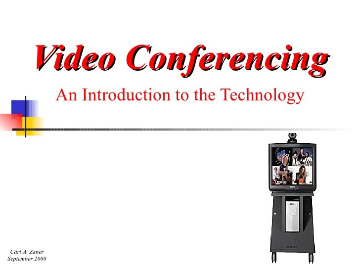 Video Conferencing An Introduction to the Technology Carl A. Zaner September 2000