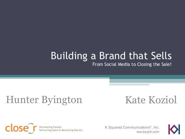 Building a Brand that SellsFrom Social Media to Closing the Sale!Hunter ByingtonK Squared Communications®, Inc.ww.ksqrd.co...