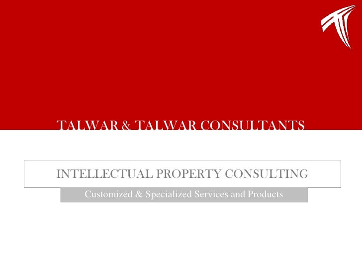 TALWAR & TALWAR CONSULTANTS<br />INTELLECTUAL PROPERTY CONSULTING<br />Customized & Specialized Services and Products <br />