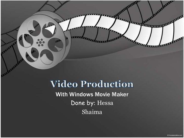 With Windows Movie Maker     Done by: Hessa         Shaima