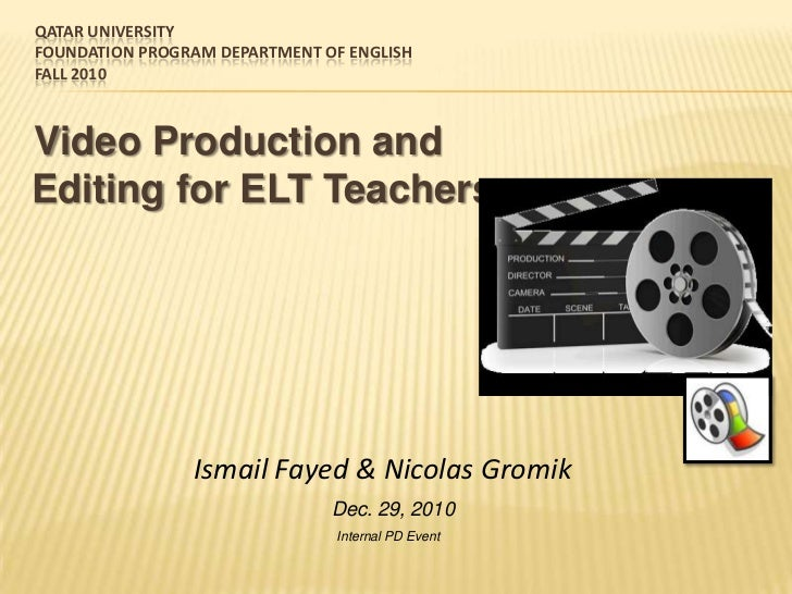 Qatar UniversityFoundation Program Department of EnglishFall 2010<br />   Video Production and Editing for ELT Teachers<br...