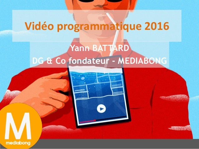 1 Vidéo programmatique 2016 Yann BATTARD DG & Co fondateur - MEDIABONG
