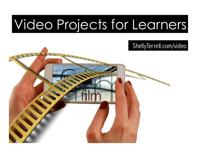 ShellyTerrell.com/video Video Projects for Learners