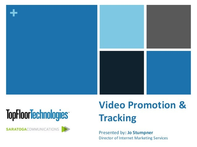 +Video Promotion &TrackingPresented by: Jo StumpnerDirector of Internet Marketing Services