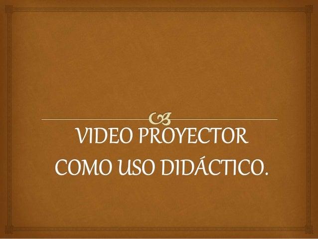  El video proyector digital es un dispositivo con interesantes posibilidades que permite realizar nuevas actividades en ...