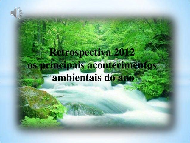 Retrospectiva 2012 os principais acontecimentos ambientais do ano