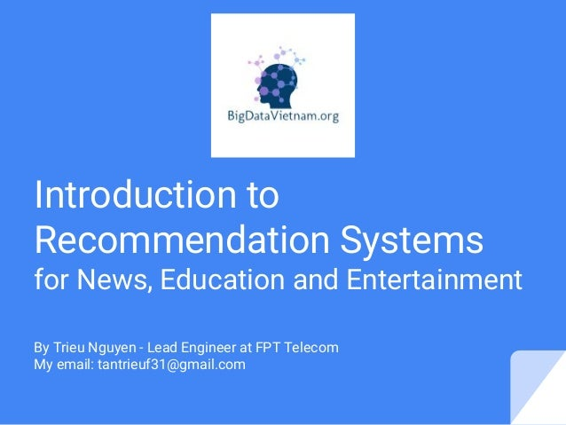 Introduction to Recommendation Systems for News, Education and Entertainment By Trieu Nguyen - Lead Engineer at FPT Teleco...
