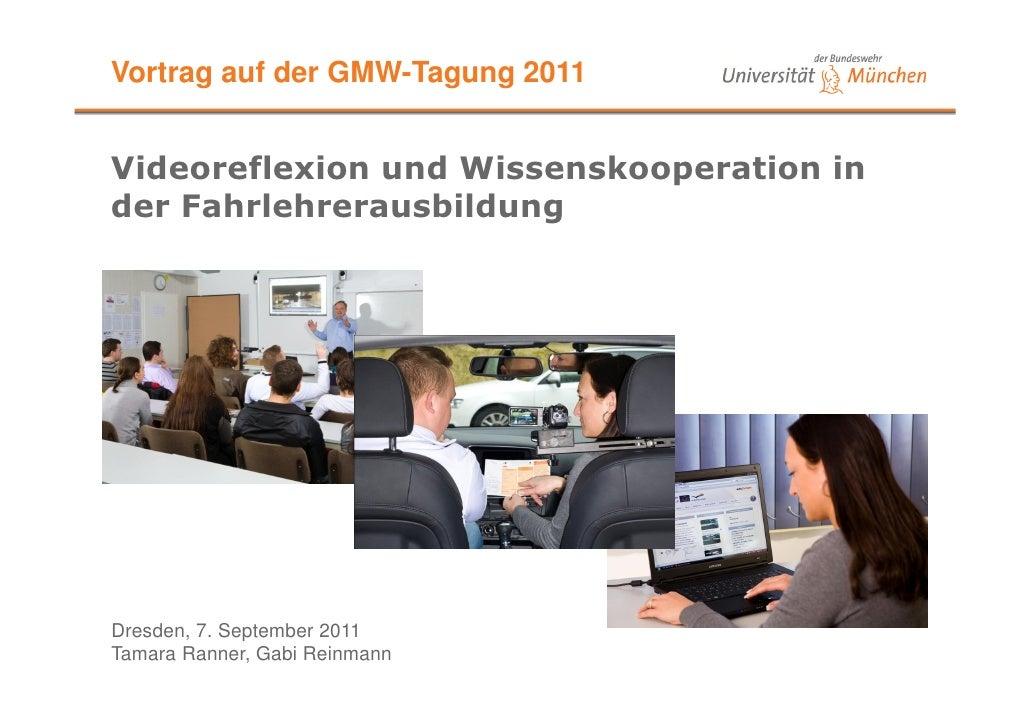 Vortrag auf der GMW-Tagung 2011Videoreflexion und Wissenskooperation inder FahrlehrerausbildungDresden, 7. September 2011T...