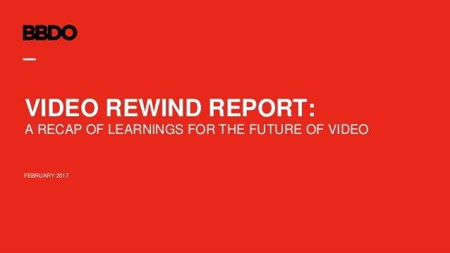 FEBRUARY 2017 VIDEO REWIND REPORT: A RECAP OF LEARNINGS FOR THE FUTURE OF VIDEO