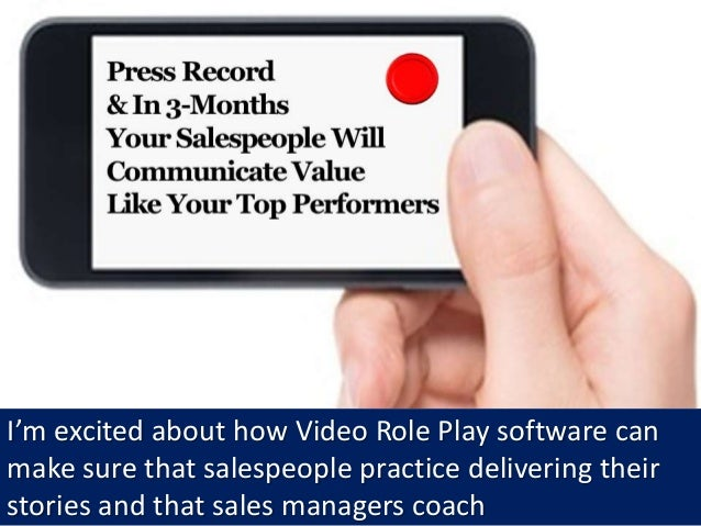 I'm excited about how Video Role Play software can make sure that salespeople practice delivering their stories and that s...