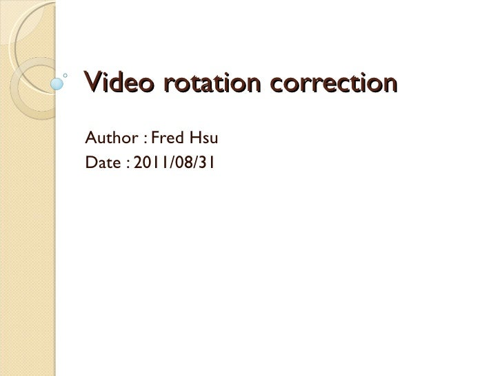 Video rotation correction Author : Fred Hsu Date : 2011/08/31