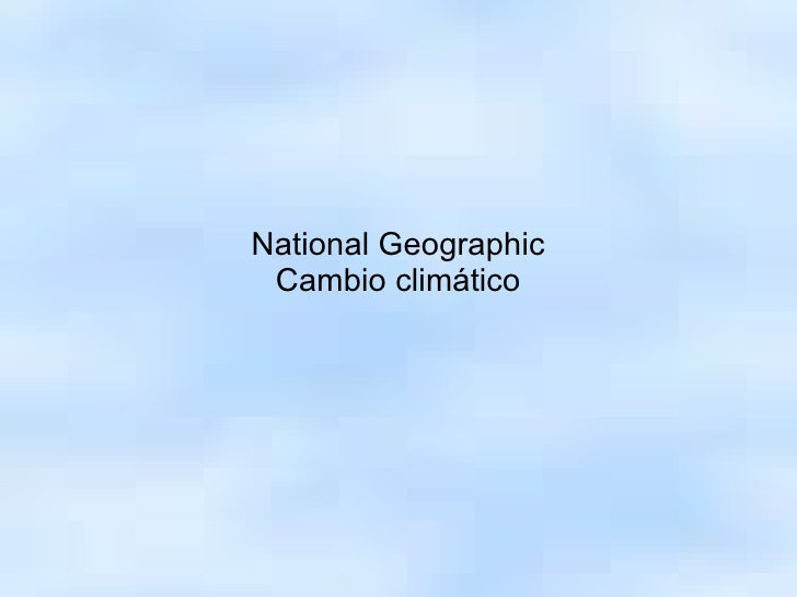 National Geographic Cambio climático