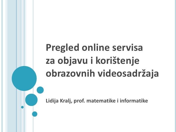 Pregled online servisa za objavu i korištenje obrazovnih videosadržaja<br />Lidija Kralj, prof. matematike i informatike<b...