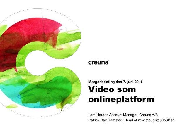 Morgenbriefing den 7. juni 2011  Video som onlineplatform Lars Harder, Account Manager, Creuna A/S Patrick Bay Damsted, He...