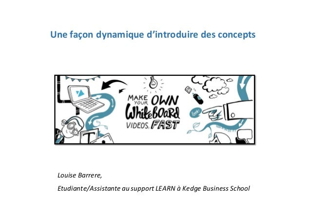 Une façon dynamique d'introduire des concepts Louise Barrere, Etudiante/Assistanteau support LEARN à Kedge Business School