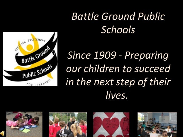 Battle Ground Public        Schools Since 1909 - Preparingour children to succeedin the next step of their         lives.