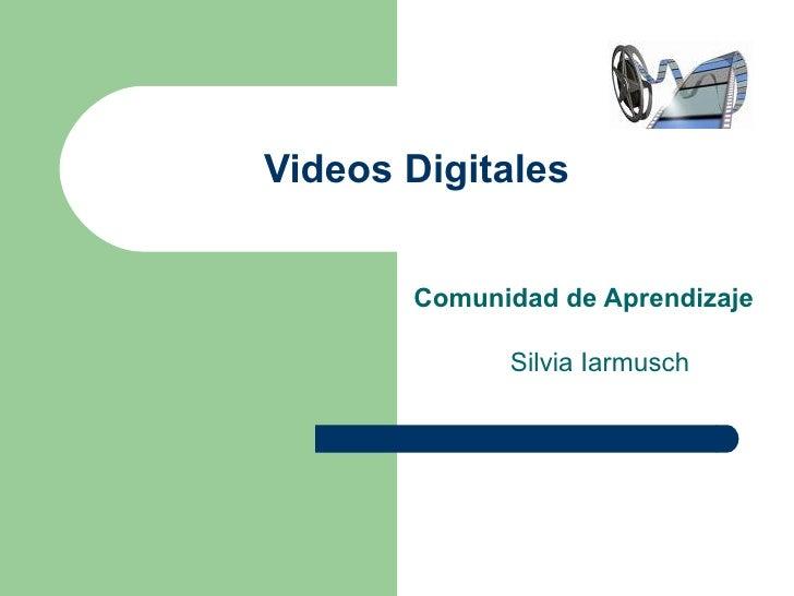 Videos Digitales          Comunidad de Aprendizaje               Silvia Iarmusch