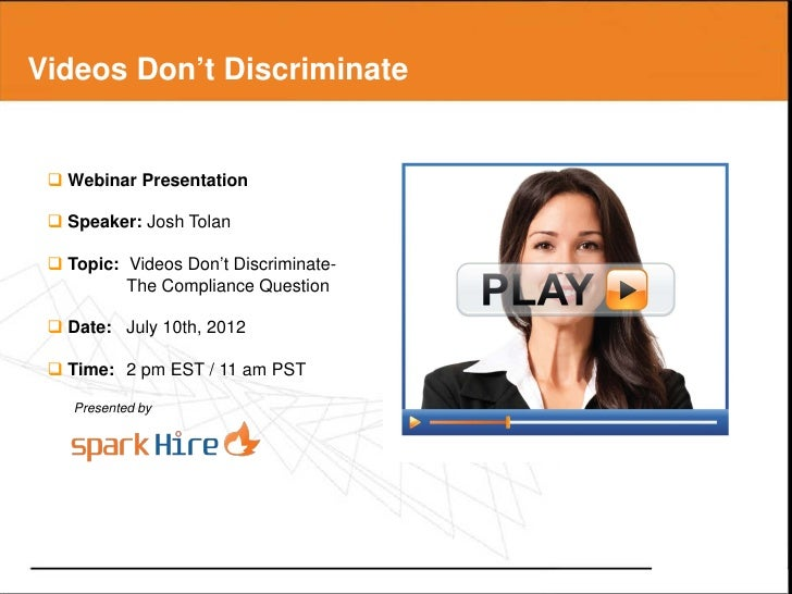 Videos Don't Discriminate  Webinar Presentation  Speaker: Josh Tolan  Topic: Videos Don't Discriminate-          The Co...
