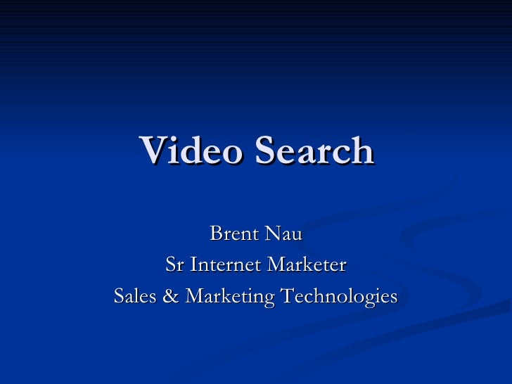 Video Search Brent Nau Sr Internet Marketer Sales & Marketing Technologies