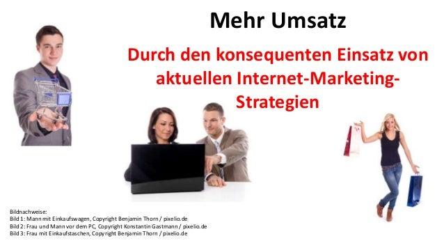 Mehr UmsatzDurch den konsequenten Einsatz vonaktuellen Internet-Marketing-StrategienBildnachweise:Bild 1: Mann mit Einkauf...