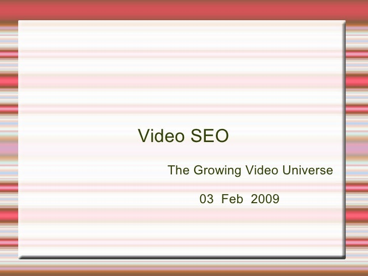 Video SEO   The Growing Video Universe         03 Feb 2009