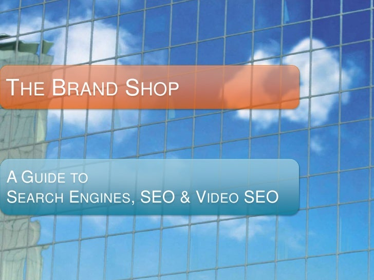 The Brand Shop<br />A Guide to<br />Search Engines, SEO & Video SEO<br />