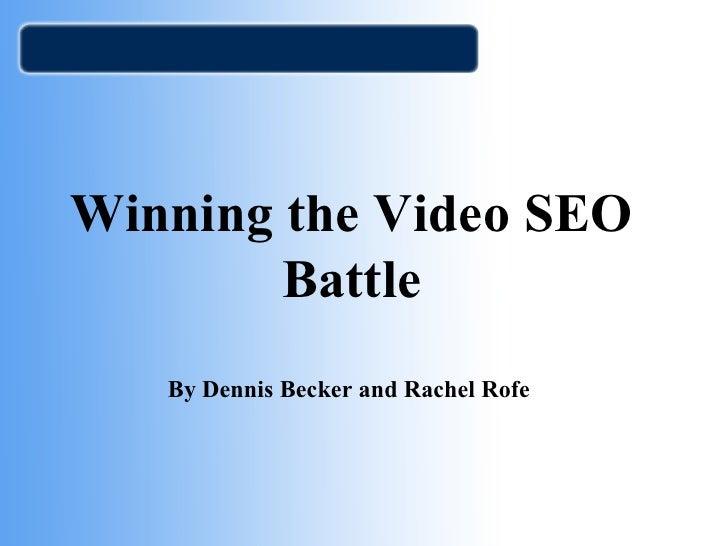 Winning the Video SEO Battle By Dennis Becker and Rachel Rofe