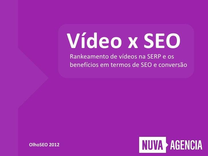 Vídeo x SEO               Rankeamento de vídeos na SERP e os               benefícios em termos de SEO e conversãoOlhoSEO ...