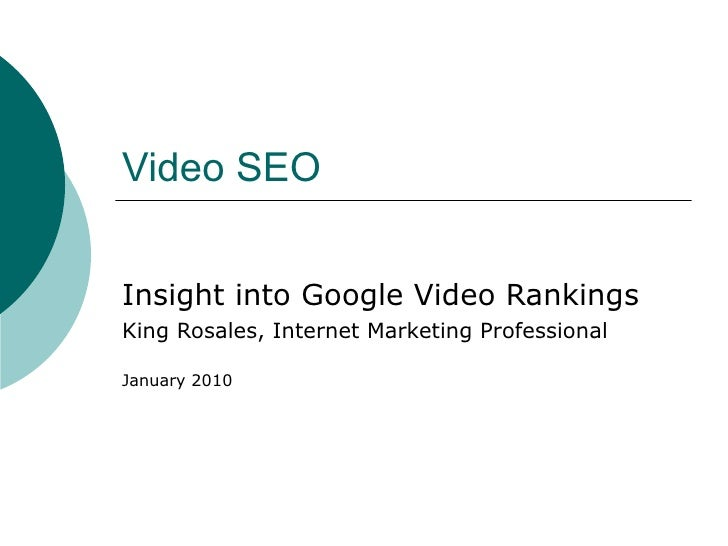 Video SEOInsight into Google Video RankingsKing Rosales, Internet Marketing ProfessionalJanuary 2010