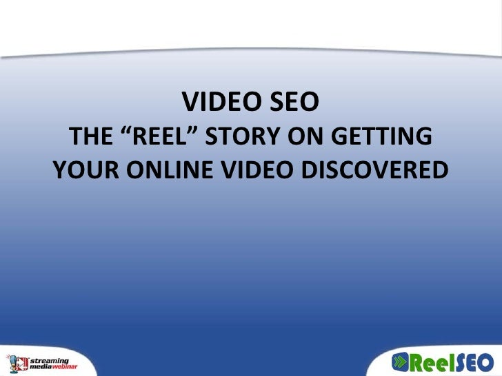 """VIDEO SEO  THE """"REEL"""" STORY ON GETTING YOUR ONLINE VIDEO DISCOVERED"""