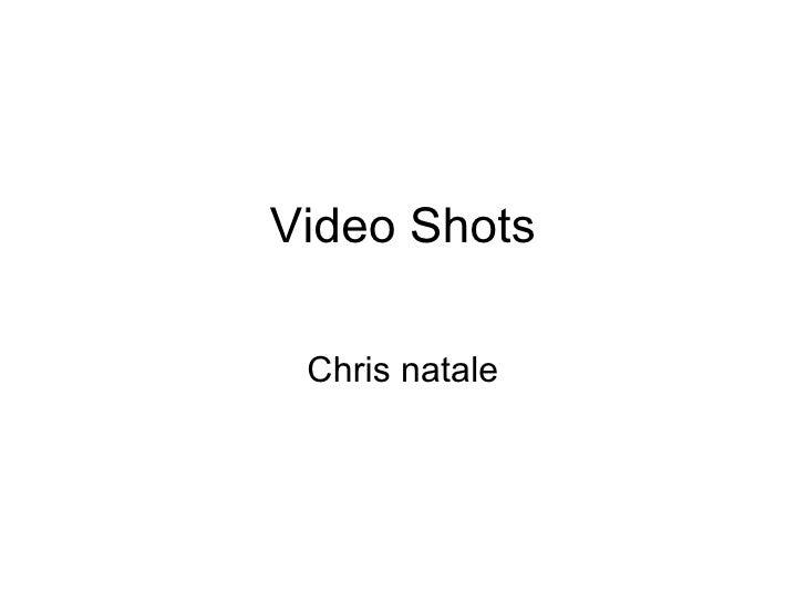 Video Shots Chris natale