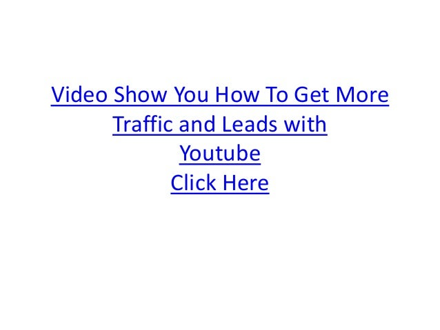 Video Show You How To Get More Traffic and Leads with Youtube Click Here