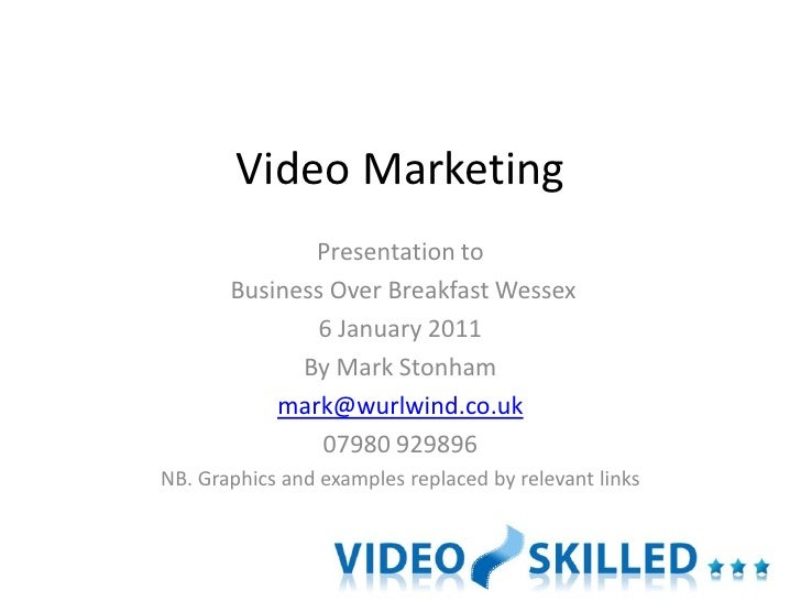 Video Marketing               Presentation to        Business Over Breakfast Wessex               6 January 2011          ...