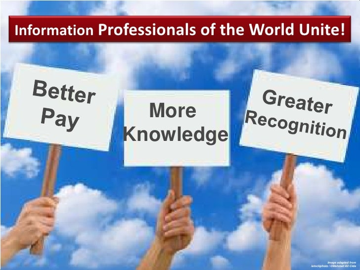 Information Professionals of the World Unite!                         More                       Knowledge       © 2012   ...