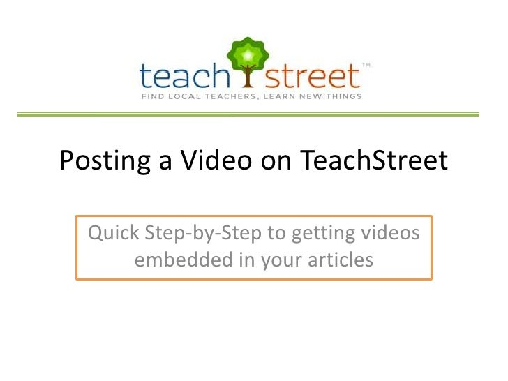 Posting a Video on TeachStreet<br />Quick Step-by-Step to getting videos embedded in your articles<br />