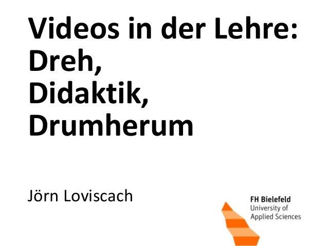 1 Videos in der Lehre: Dreh, Didaktik, Drumherum Jörn Loviscach