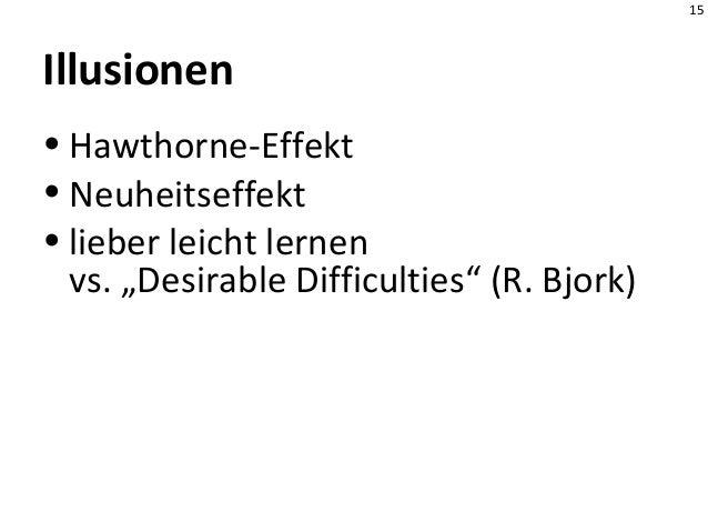 """15 Illusionen • Hawthorne-Effekt • Neuheitseffekt • lieber leicht lernen vs. """"Desirable Difficulties"""" (R. Bjork)"""