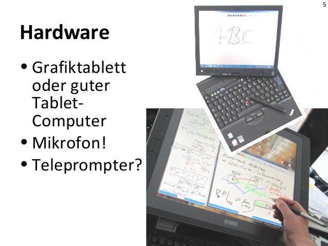 5 Hardware • Grafiktablett oder guter Tablet- Computer • Mikrofon! • Teleprompter?