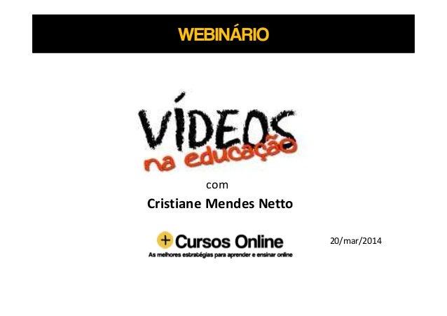 WEBINÁRIO com Cristiane Mendes Netto 20/mar/2014