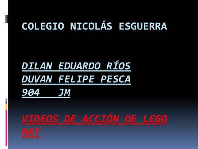 COLEGIO NICOLÁS ESGUERRA DILAN EDUARDO RÍOS DUVAN FELIPE PESCA 904 JM VIDEOS DE ACCIÓN DE LEGO NXT