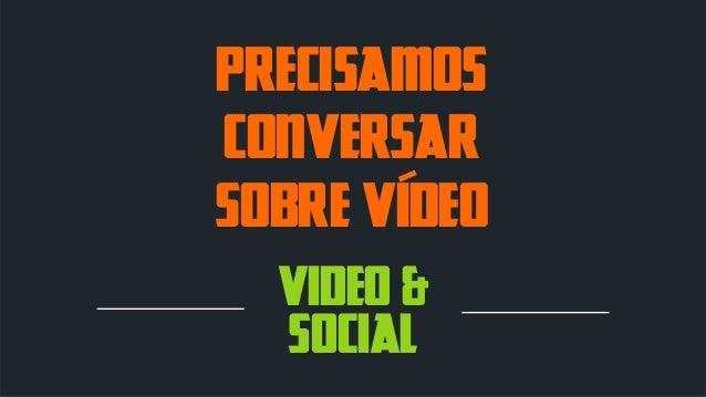 precisamos conversar sobre vídeo video +& social