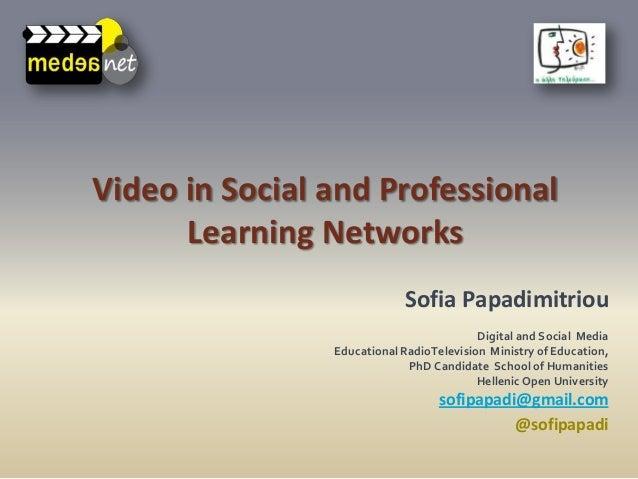sofipapadi@gmail.com@sofipapadiVideo in Social and ProfessionalLearning NetworksSofia PapadimitriouDigital and Social Medi...