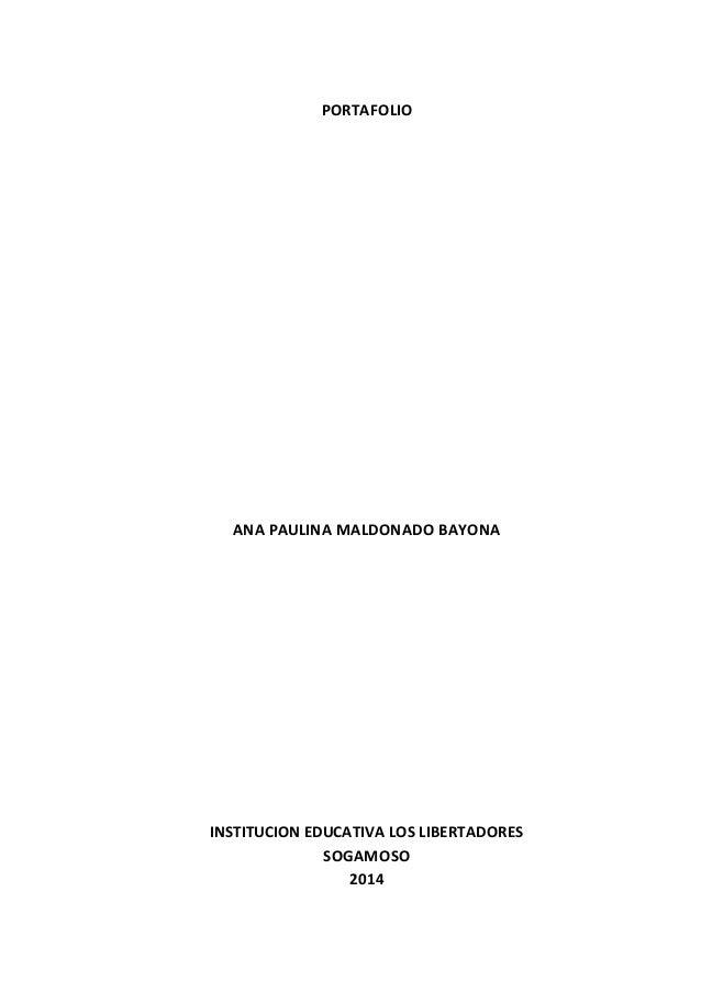 PORTAFOLIO  ANA PAULINA MALDONADO BAYONA  INSTITUCION EDUCATIVA LOS LIBERTADORES  SOGAMOSO  2014